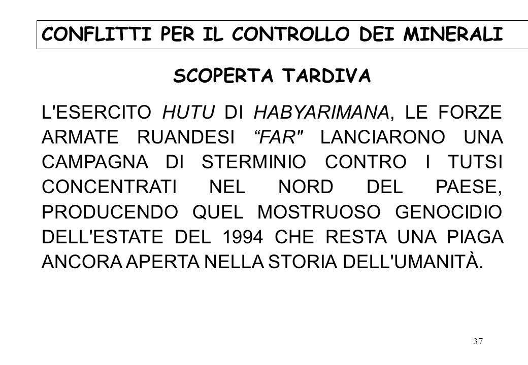 37 CONFLITTI PER IL CONTROLLO DEI MINERALI SCOPERTA TARDIVA L'ESERCITO HUTU DI HABYARIMANA, LE FORZE ARMATE RUANDESI FAR
