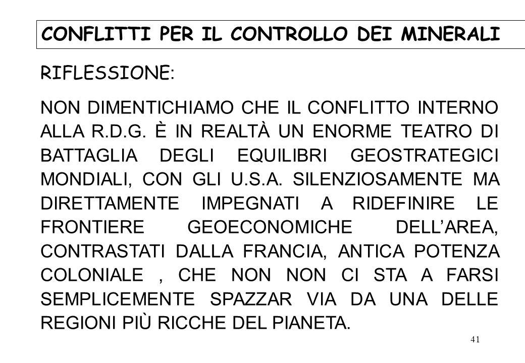 41 CONFLITTI PER IL CONTROLLO DEI MINERALI RIFLESSIONE : NON DIMENTICHIAMO CHE IL CONFLITTO INTERNO ALLA R.D.G. È IN REALTÀ UN ENORME TEATRO DI BATTAG