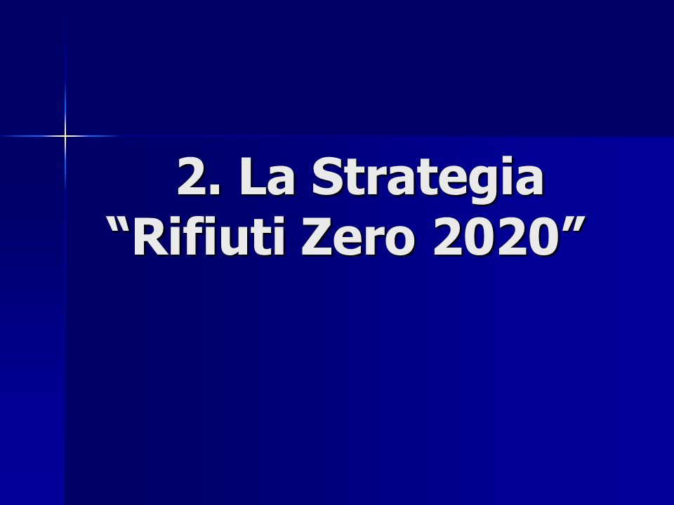 2. La Strategia Rifiuti Zero 2020 2. La Strategia Rifiuti Zero 2020