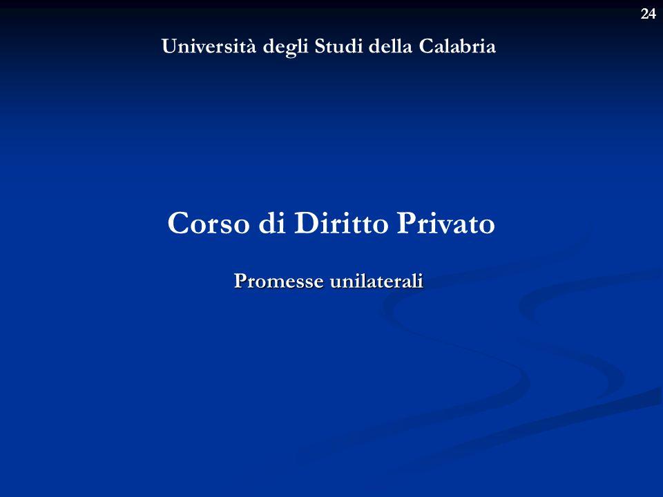 24 Università degli Studi della Calabria Corso di Diritto Privato Promesse unilaterali