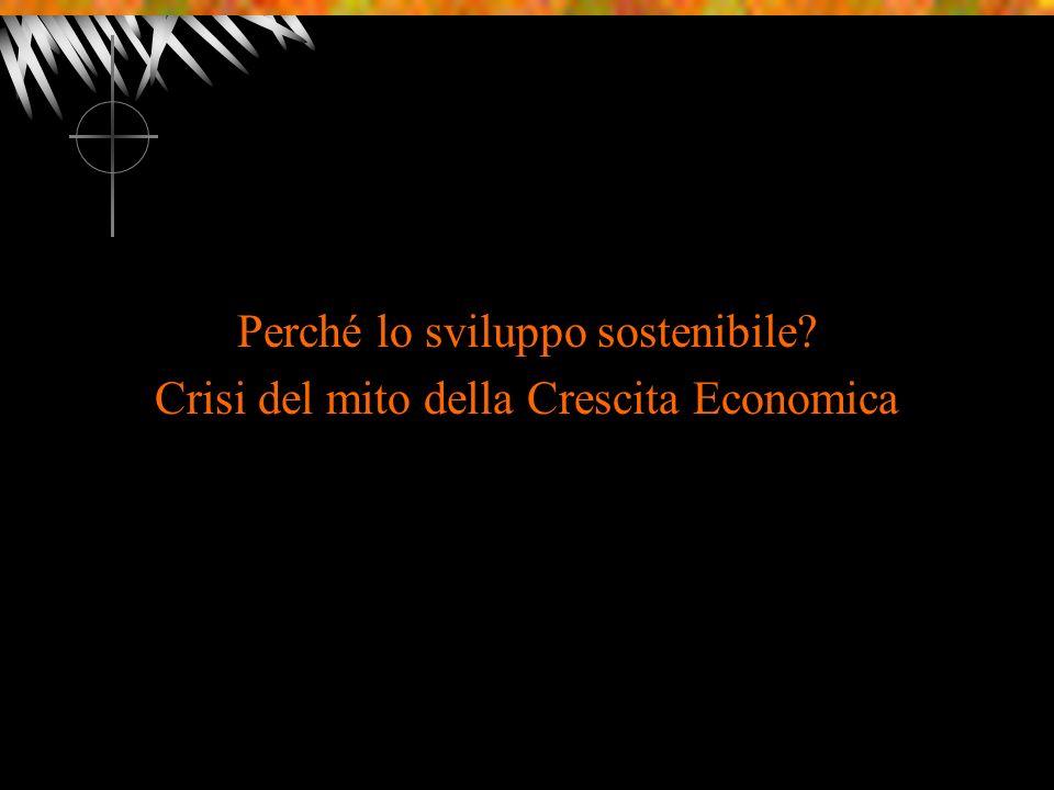 Perché lo sviluppo sostenibile? Crisi del mito della Crescita Economica