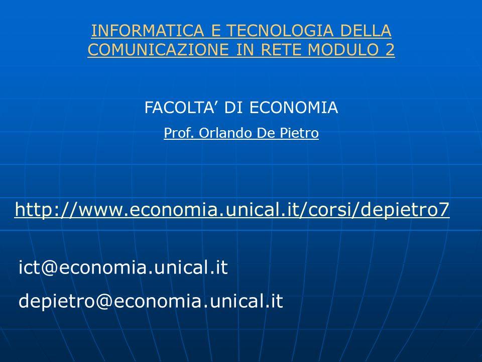 INFORMATICA E TECNOLOGIA DELLA COMUNICAZIONE IN RETE MODULO 2 FACOLTA DI ECONOMIA Prof. Orlando De Pietro http://www.economia.unical.it/corsi/depietro