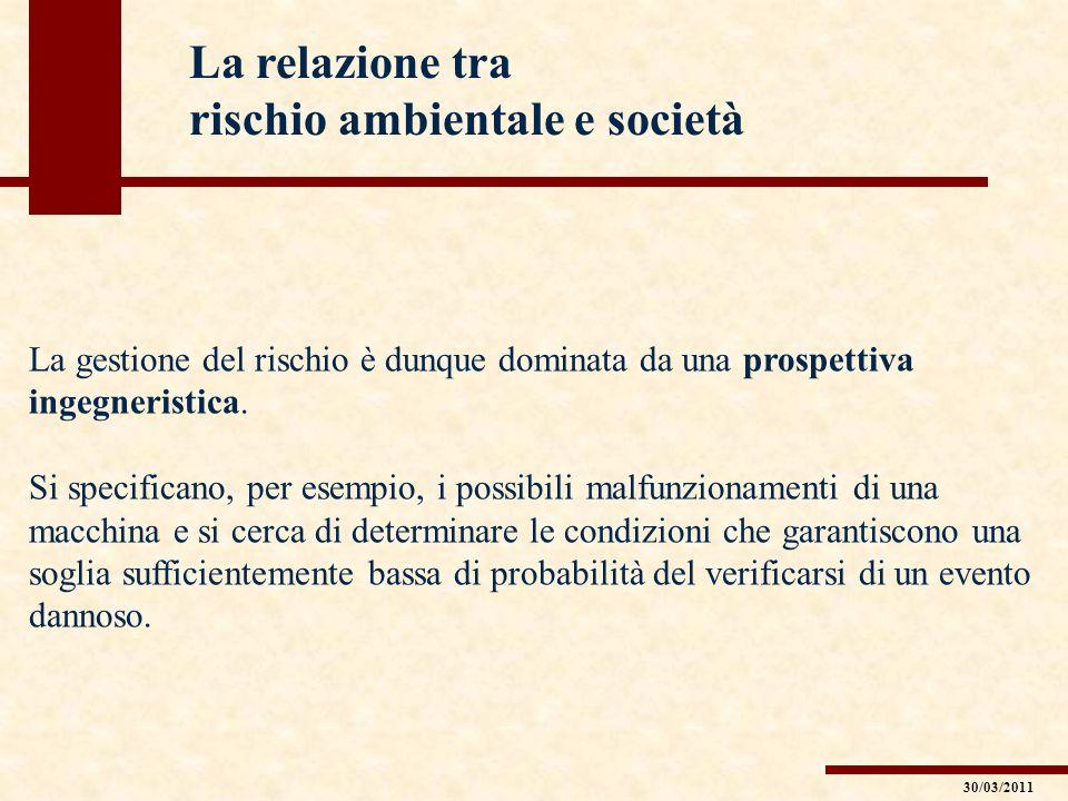 La relazione tra rischio ambientale e società La gestione del rischio è dunque dominata da una prospettiva ingegneristica. Si specificano, per esempio