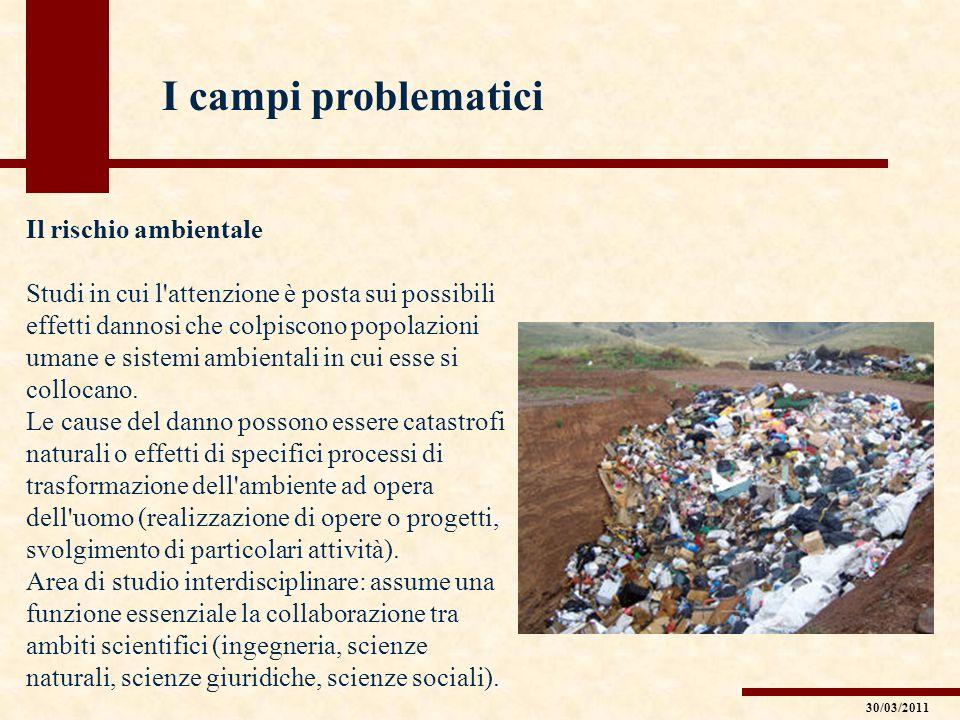 I campi problematici Il rischio ambientale Studi in cui l'attenzione è posta sui possibili effetti dannosi che colpiscono popolazioni umane e sistemi