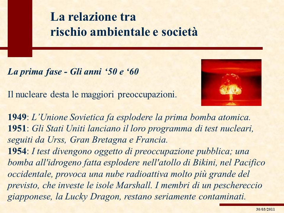 La relazione tra rischio ambientale e società La prima fase - Gli anni 50 e 60 Il nucleare desta le maggiori preoccupazioni. 1949: LUnione Sovietica f
