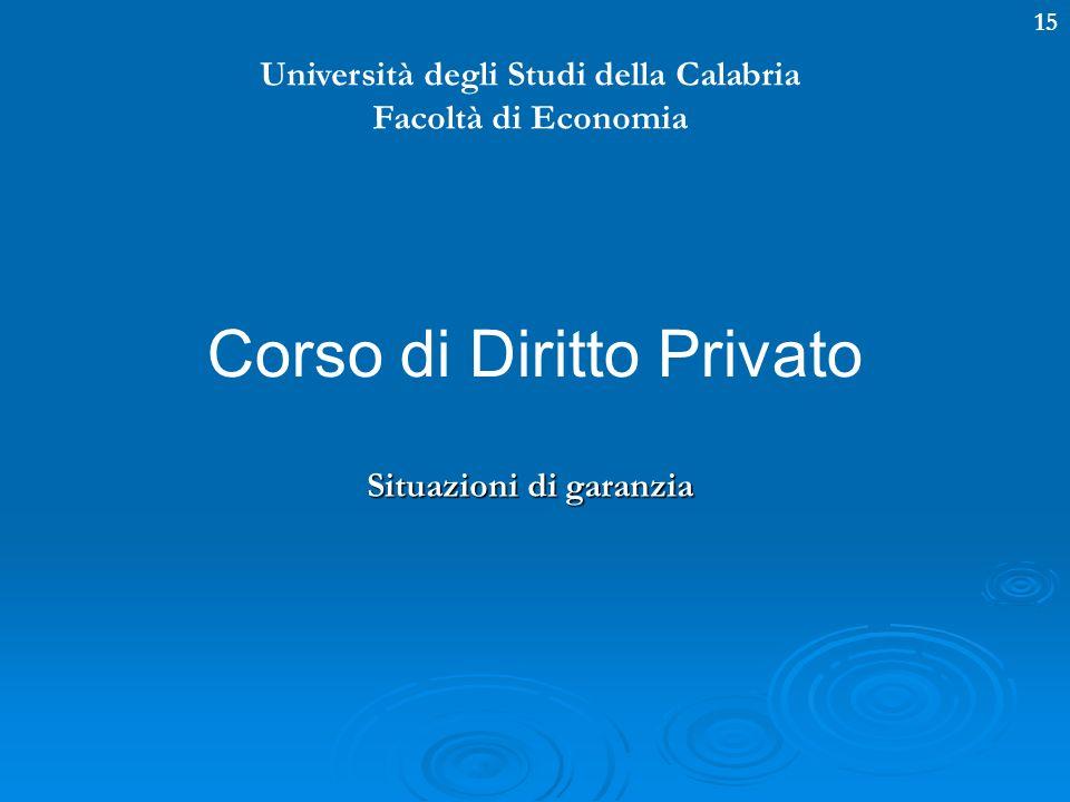 15 Università degli Studi della Calabria Facoltà di Economia Corso di Diritto Privato Situazioni di garanzia