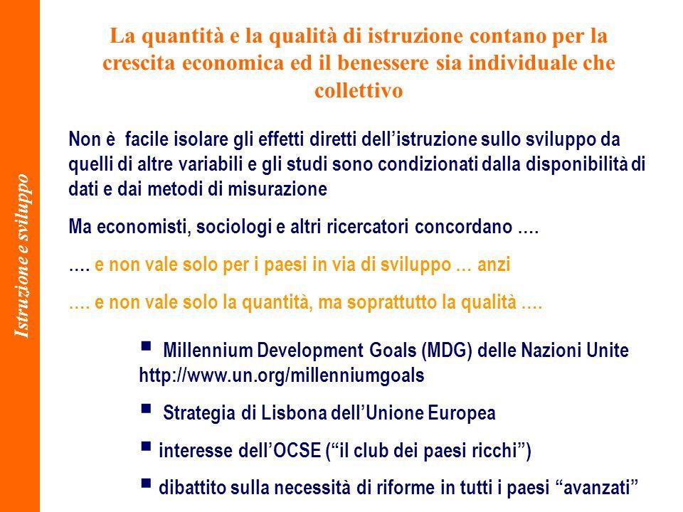 3 La quantità e la qualità di istruzione contano per la crescita economica ed il benessere sia individuale che collettivo Istruzione e sviluppo Non è