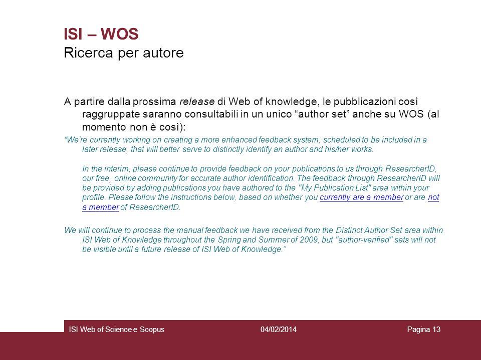 04/02/2014ISI Web of Science e ScopusPagina 13 ISI – WOS A partire dalla prossima release di Web of knowledge, le pubblicazioni così raggruppate saran