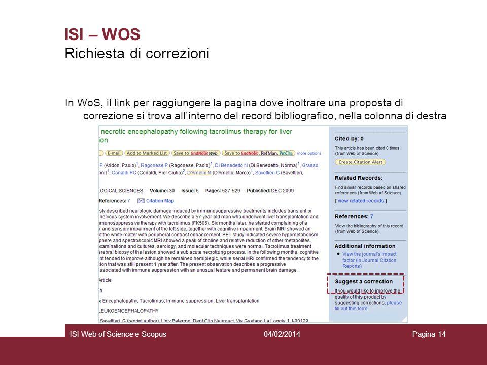 04/02/2014ISI Web of Science e ScopusPagina 14 ISI – WOS In WoS, il link per raggiungere la pagina dove inoltrare una proposta di correzione si trova