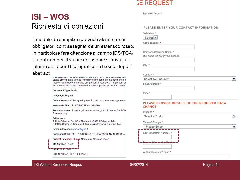 04/02/2014ISI Web of Science e ScopusPagina 15 ISI – WOS Il modulo da compilare prevede alcuni campi obbligatori, contrassegnati da un asterisco rosso