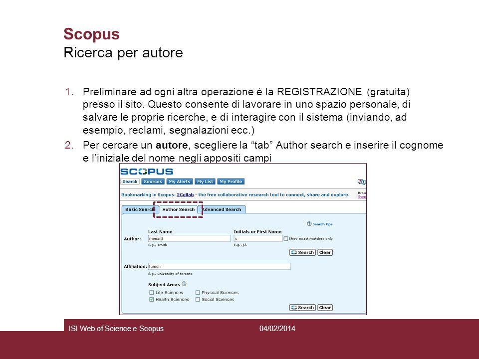 04/02/2014ISI Web of Science e Scopus Scopus 1.Preliminare ad ogni altra operazione è la REGISTRAZIONE (gratuita) presso il sito. Questo consente di l