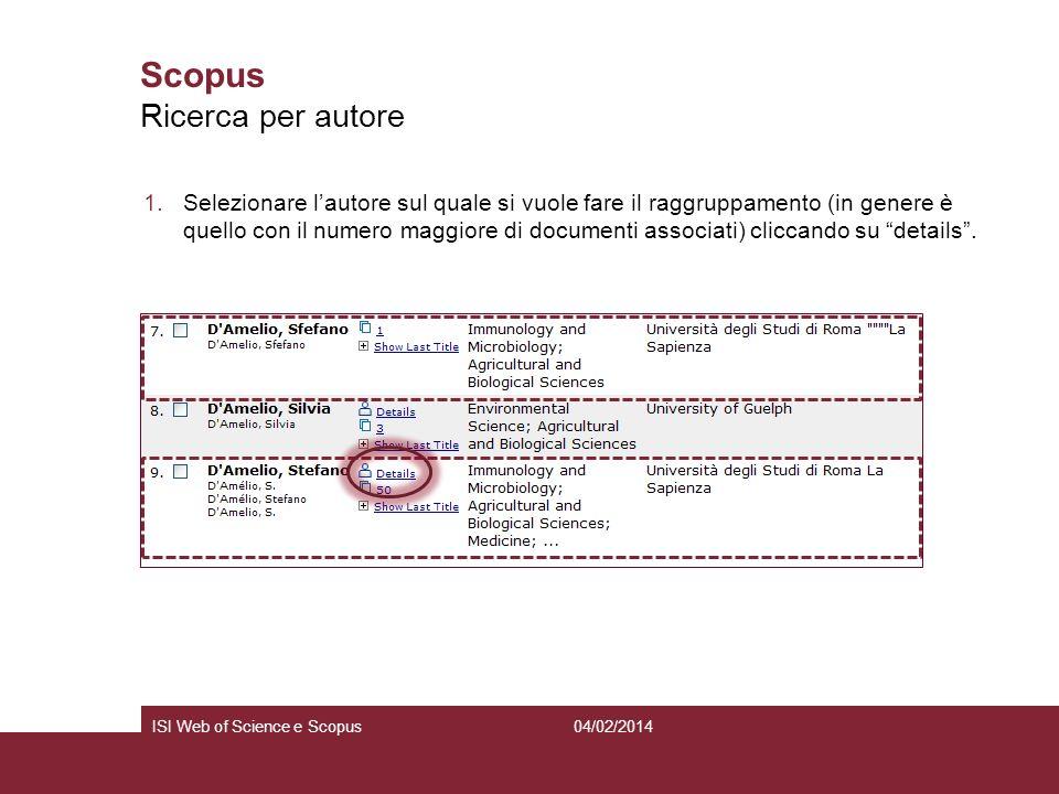 04/02/2014ISI Web of Science e Scopus Scopus 1.Selezionare lautore sul quale si vuole fare il raggruppamento (in genere è quello con il numero maggior