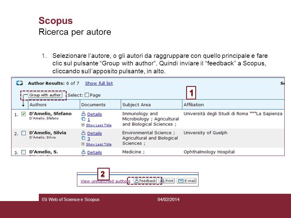 04/02/2014ISI Web of Science e Scopus Scopus 1.Selezionare lautore, o gli autori da raggruppare con quello principale e fare clic sul pulsante Group w