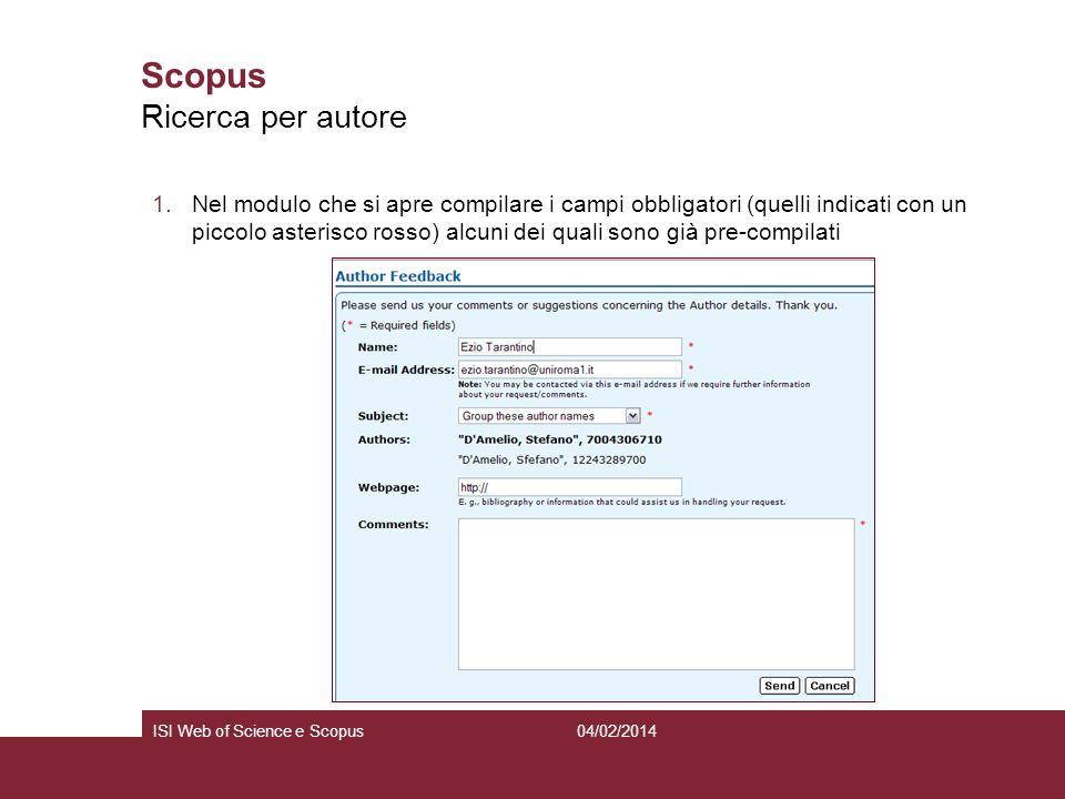 04/02/2014ISI Web of Science e Scopus Scopus 1.Nel modulo che si apre compilare i campi obbligatori (quelli indicati con un piccolo asterisco rosso) a