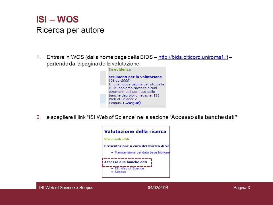 04/02/2014ISI Web of Science e ScopusPagina 14 ISI – WOS In WoS, il link per raggiungere la pagina dove inoltrare una proposta di correzione si trova allinterno del record bibliografico, nella colonna di destra Richiesta di correzioni