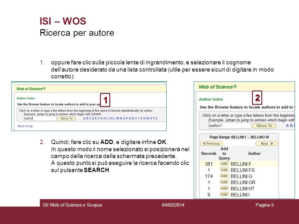 04/02/2014ISI Web of Science e ScopusPagina 5 ISI – WOS 1.oppure fare clic sulla piccola lente di ingrandimento, e selezionare il cognome dellautore d