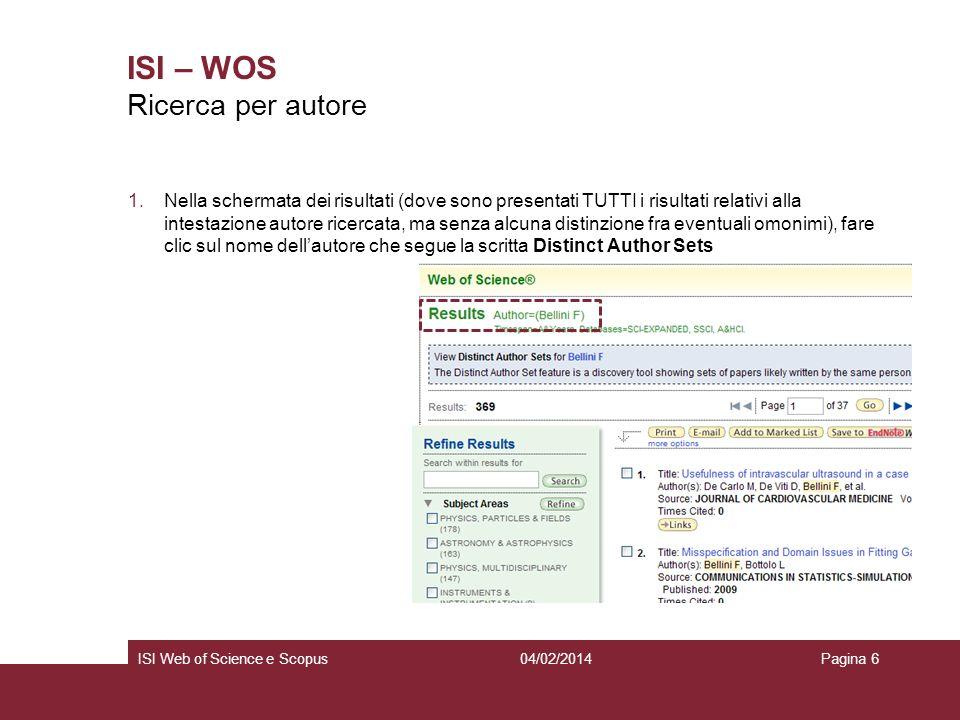 04/02/2014ISI Web of Science e ScopusPagina 7 ISI – WOS 1.Il sistema raggruppa gli autori secondo un algoritmo che tiene conto degli articoli e delle citazioni.
