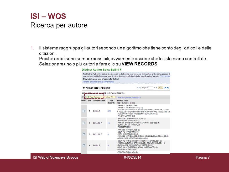 04/02/2014ISI Web of Science e ScopusPagina 7 ISI – WOS 1.Il sistema raggruppa gli autori secondo un algoritmo che tiene conto degli articoli e delle