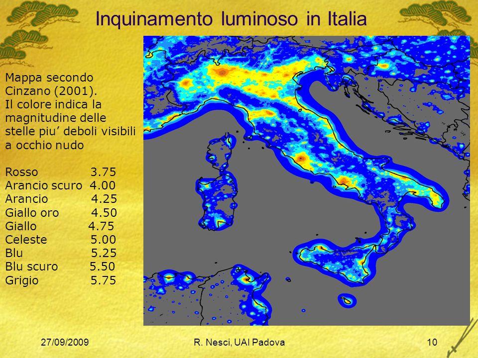 27/09/2009R. Nesci, UAI Padova10 Inquinamento luminoso in Italia Cinzano 2001 Mappa secondo Cinzano (2001). Il colore indica la magnitudine delle stel