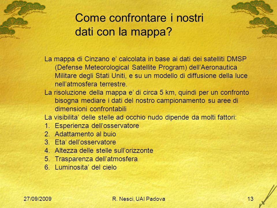 27/09/2009R. Nesci, UAI Padova13 Come confrontare i nostri dati con la mappa? La mappa di Cinzano e calcolata in base ai dati dei satelliti DMSP (Defe