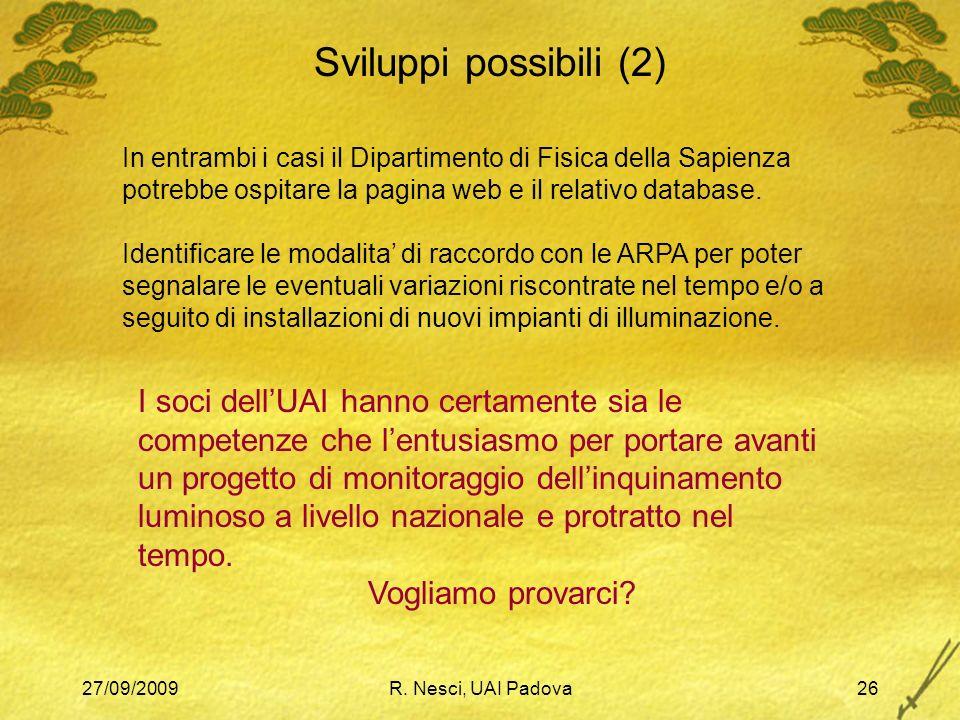 27/09/2009R. Nesci, UAI Padova26 Sviluppi possibili (2) In entrambi i casi il Dipartimento di Fisica della Sapienza potrebbe ospitare la pagina web e