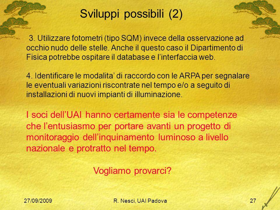 27/09/2009R. Nesci, UAI Padova27 Sviluppi possibili (2) 3. Utilizzare fotometri (tipo SQM) invece della osservazione ad occhio nudo delle stelle. Anch