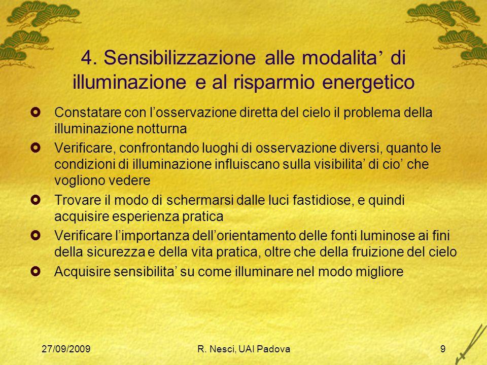 27/09/2009R. Nesci, UAI Padova9 4. Sensibilizzazione alle modalita di illuminazione e al risparmio energetico Constatare con losservazione diretta del