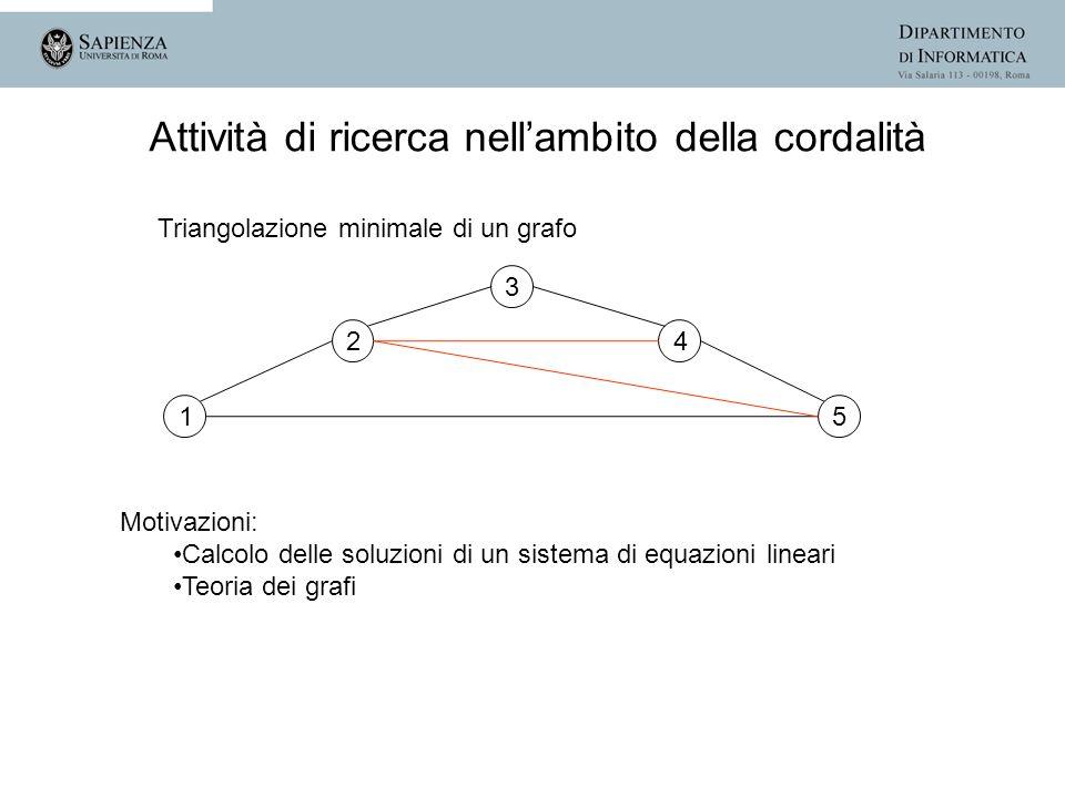 1 2 3 4 5 Motivazioni: Calcolo delle soluzioni di un sistema di equazioni lineari Teoria dei grafi Attività di ricerca nellambito della cordalità Tria