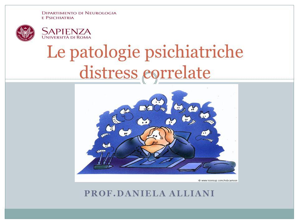 PROF.DANIELA ALLIANI Le patologie psichiatriche distress correlate