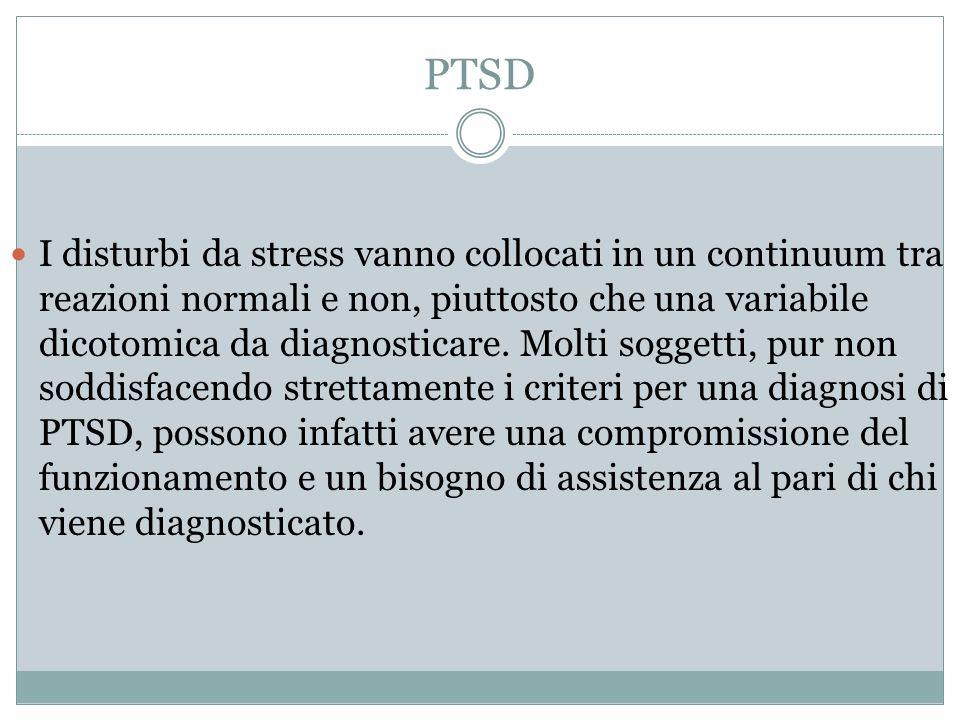 PTSD I disturbi da stress vanno collocati in un continuum tra reazioni normali e non, piuttosto che una variabile dicotomica da diagnosticare. Molti s