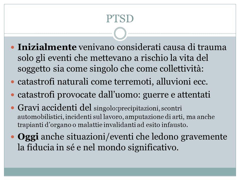 PTSD Inizialmente venivano considerati causa di trauma solo gli eventi che mettevano a rischio la vita del soggetto sia come singolo che come colletti