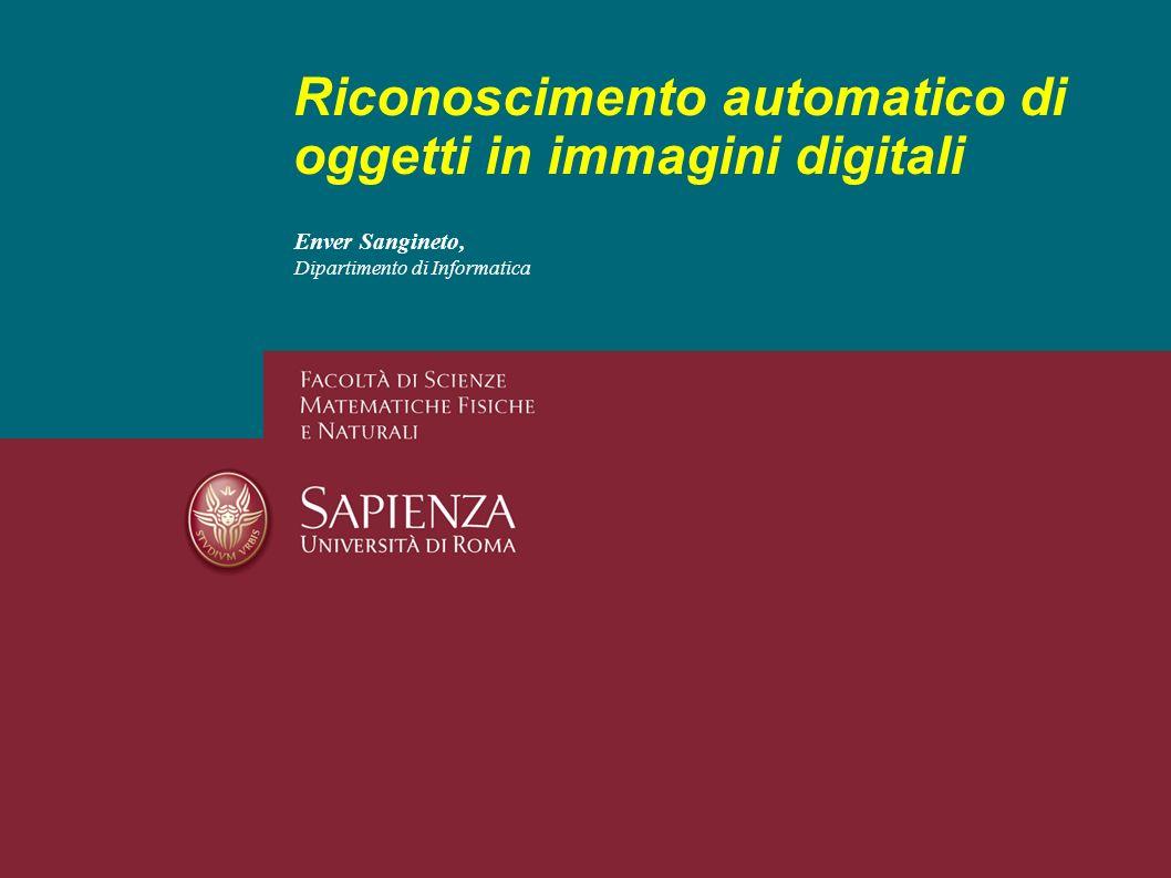 Enver Sangineto, Dipartimento di Informatica Riconoscimento automatico di oggetti in immagini digitali