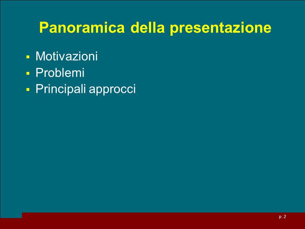 p. 2 Panoramica della presentazione Motivazioni Problemi Principali approcci