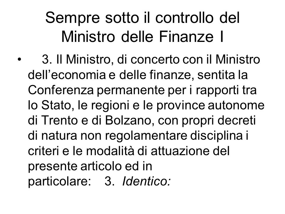 Sempre sotto il controllo del Ministro delle Finanze I 3.