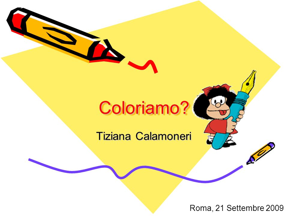 Coloriamo Coloriamo Tiziana Calamoneri Roma, 21 Settembre 2009