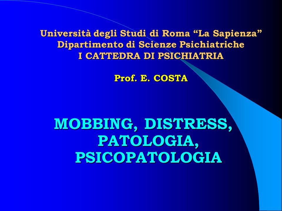 MOBBING, DISTRESS, PATOLOGIA, PSICOPATOLOGIA Università degli Studi di Roma La Sapienza Dipartimento di Scienze Psichiatriche I CATTEDRA DI PSICHIATRI