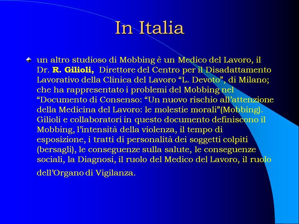 In Italia un altro studioso di Mobbing è un Medico del Lavoro, il Dr. R. Gilioli, Direttore del Centro per il Disadattamento Lavorativo della Clinica