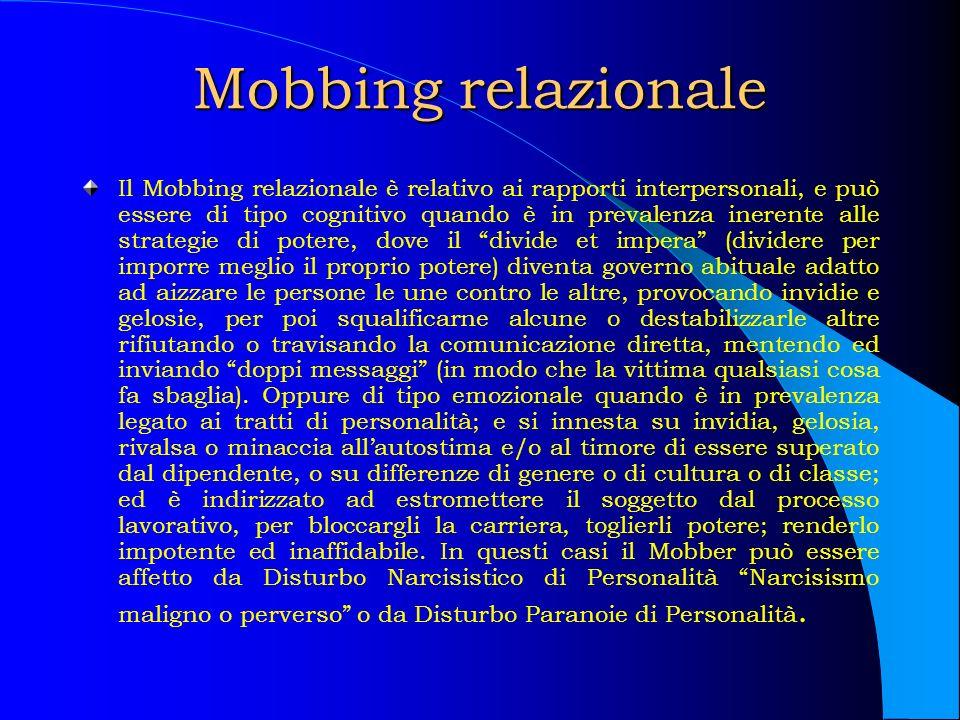 Mobbing relazionale Il Mobbing relazionale è relativo ai rapporti interpersonali, e può essere di tipo cognitivo quando è in prevalenza inerente alle