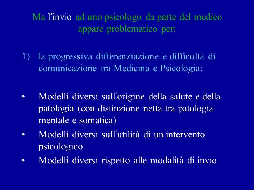 Ma linvio ad uno psicologo da parte del medico appare problematico per: 1)la progressiva differenziazione e difficoltà di comunicazione tra Medicina e