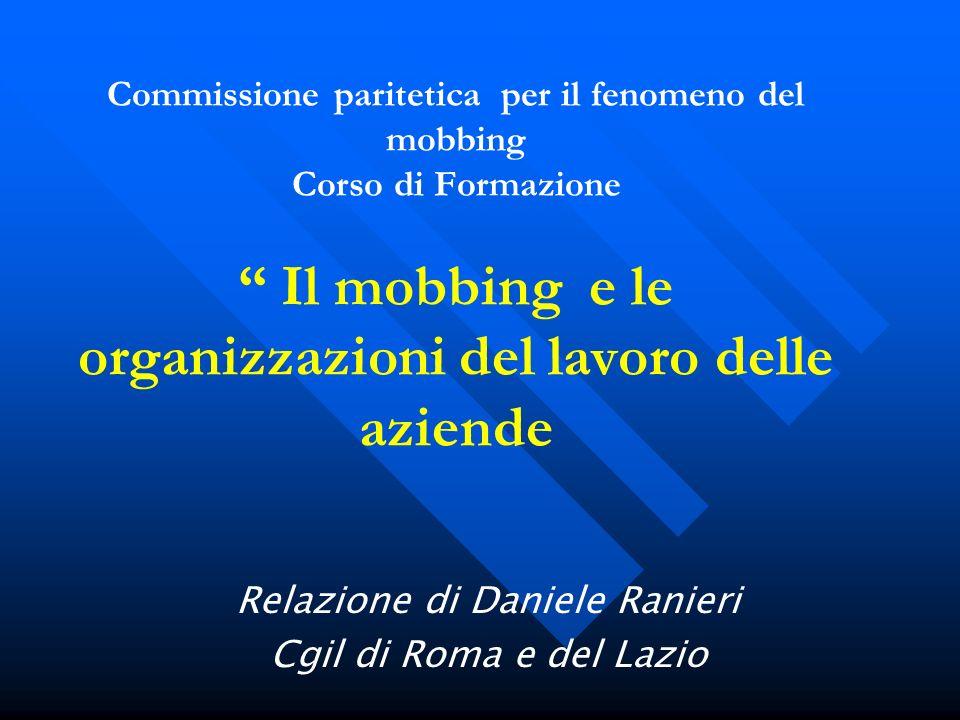 Commissione paritetica per il fenomeno del mobbing Corso di Formazione Il mobbing e le organizzazioni del lavoro delle aziende Relazione di Daniele Ra
