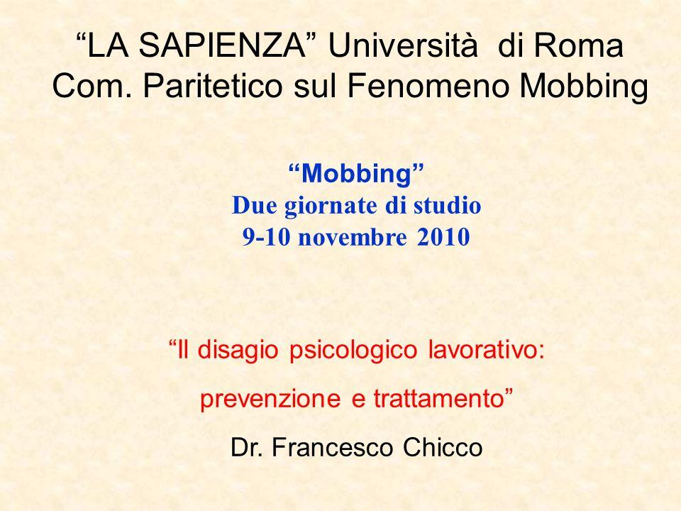 LA SAPIENZA Università di Roma Com. Paritetico sul Fenomeno Mobbing Mobbing Due giornate di studio 9-10 novembre 2010 Il disagio psicologico lavorativ