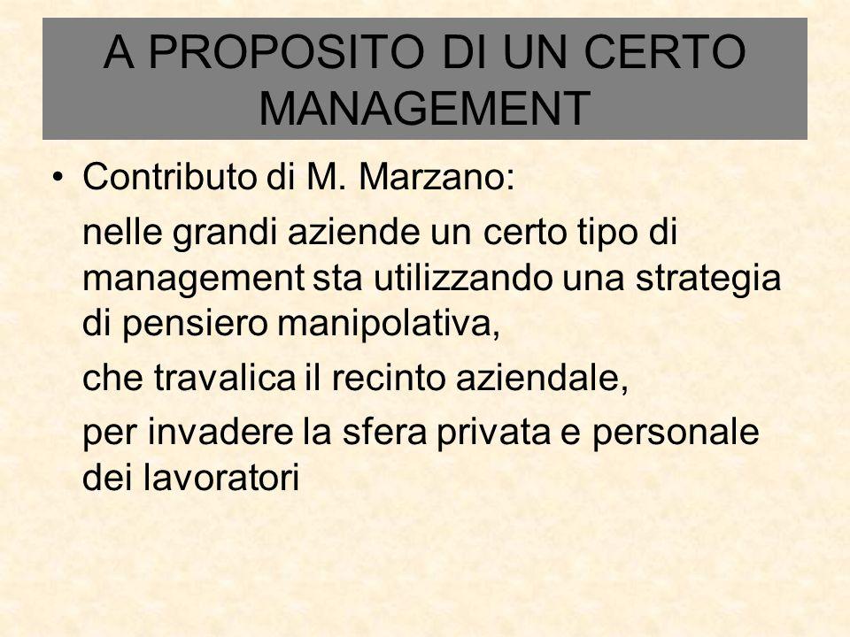 A PROPOSITO DI UN CERTO MANAGEMENT Contributo di M. Marzano: nelle grandi aziende un certo tipo di management sta utilizzando una strategia di pensier
