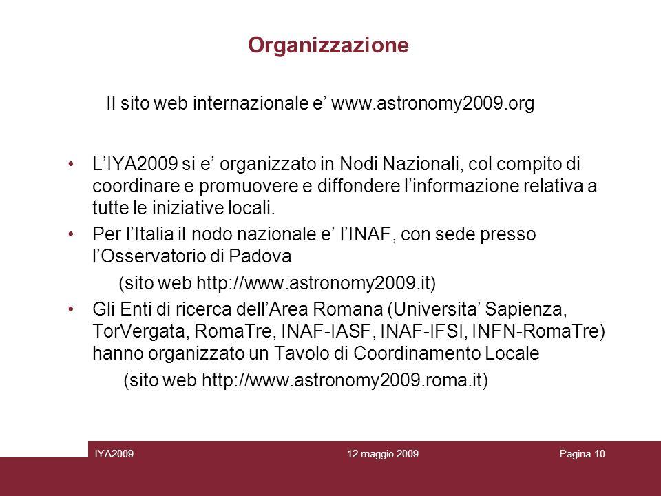12 maggio 2009IYA2009Pagina 10 Organizzazione LIYA2009 si e organizzato in Nodi Nazionali, col compito di coordinare e promuovere e diffondere linformazione relativa a tutte le iniziative locali.
