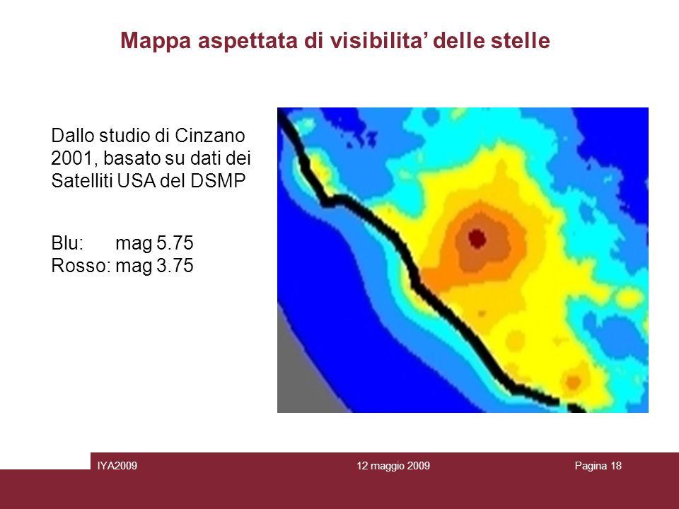 12 maggio 2009IYA2009Pagina 18 Mappa aspettata di visibilita delle stelle Dallo studio di Cinzano 2001, basato su dati dei Satelliti USA del DSMP Blu: mag 5.75 Rosso: mag 3.75