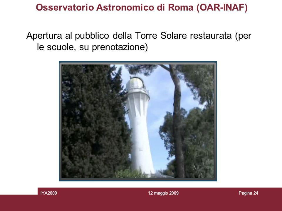 12 maggio 2009IYA2009Pagina 24 Osservatorio Astronomico di Roma (OAR-INAF) Apertura al pubblico della Torre Solare restaurata (per le scuole, su prenotazione)