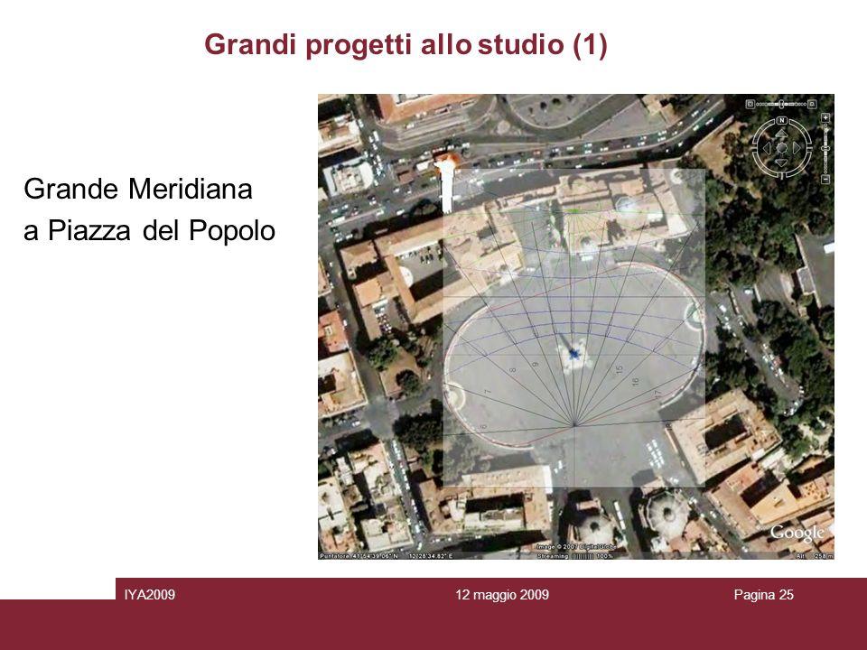 12 maggio 2009IYA2009Pagina 25 Grandi progetti allo studio (1) Grande Meridiana a Piazza del Popolo