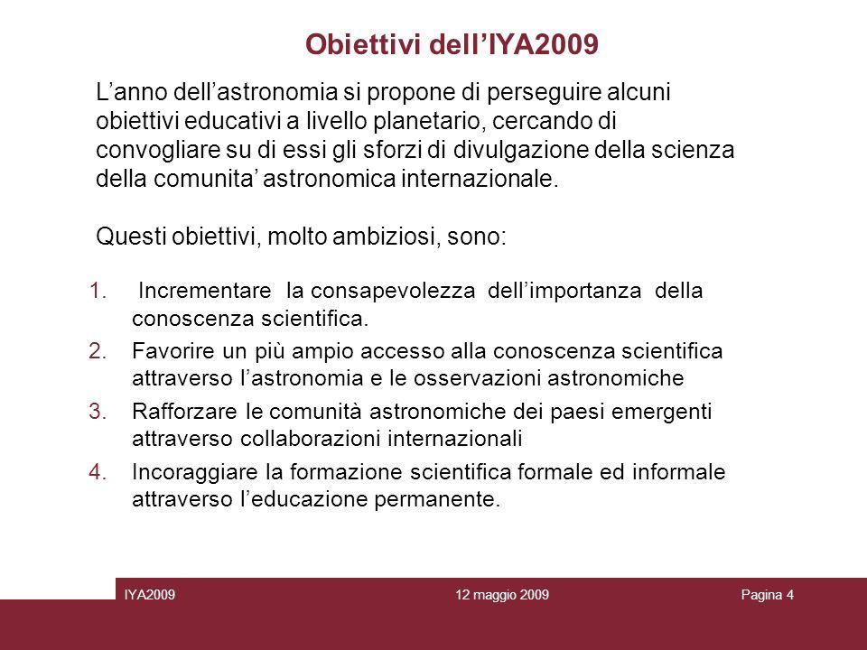 12 maggio 2009IYA2009Pagina 4 Obiettivi dellIYA2009 1.