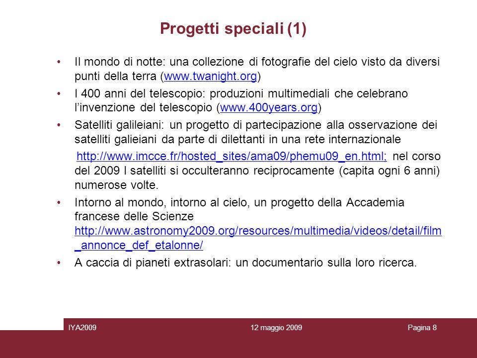 12 maggio 2009IYA2009Pagina 9 Progetti speciali (2) Leclisse del 1919: celebrazioni a Sao Tome della prima verifica della deviazione della luce dal campo gravitazionale del Sole Il cielo e tuo, scoprilo.