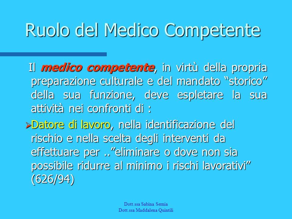 Dott.a M. Quintili Spec. in Medicina del Lavoro Il medico competente, in virtù della propria preparazione culturale e del mandato storico della sua fu