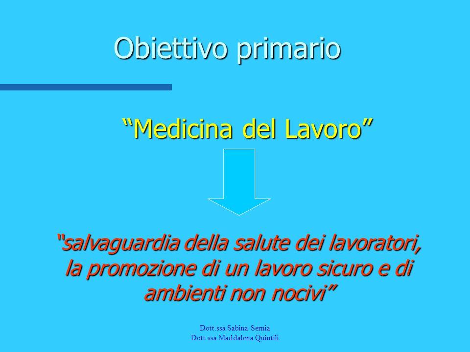 Dott.a M. Quintili Spec. in Medicina del Lavoro Obiettivo primario Medicina del Lavoro Medicina del Lavoro salvaguardia della salute dei lavoratori, l
